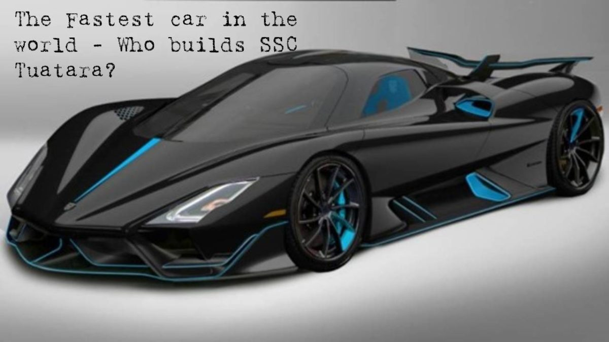 The Fastest car in the world – Who builds SSC Tuatara?