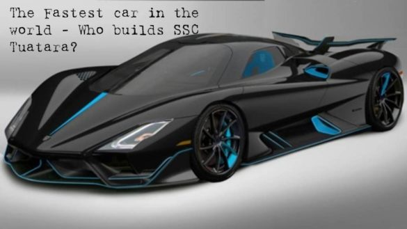 The Fastest car in the world - Who builds SSC Tuatara?
