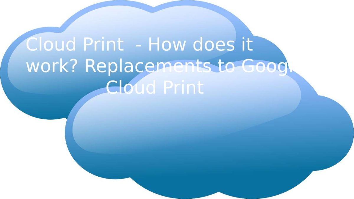 Cloud Print  – How does it work? Replacements to Google Cloud Print