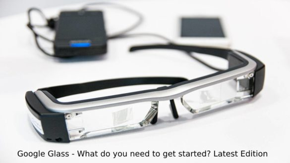Google Glass - What do you need to get started? Latest Edition