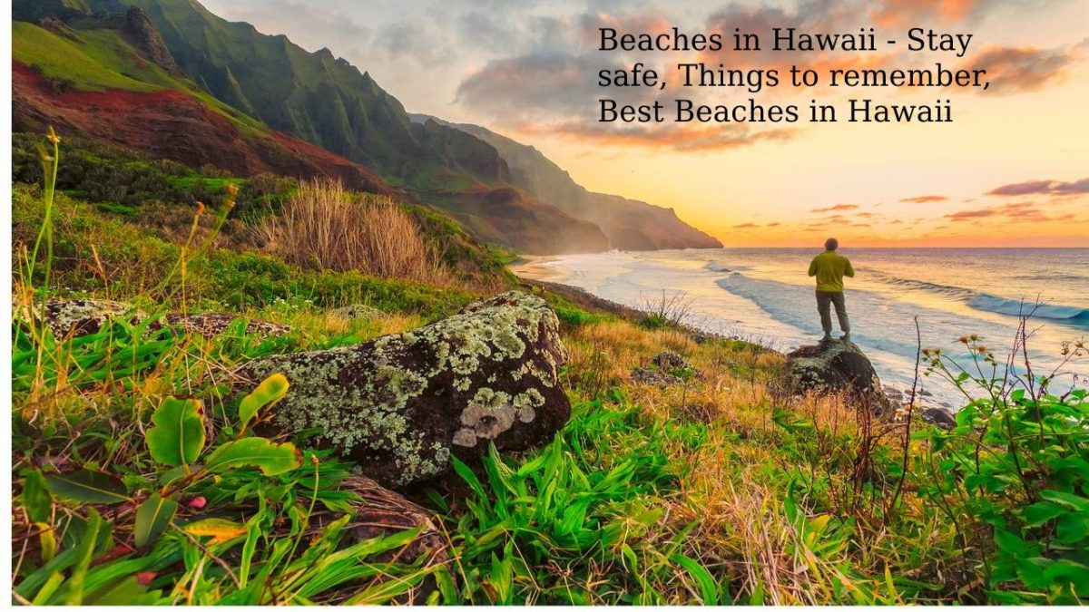 Beaches in Hawaii – Stay safe, Things to remember, Best Beaches in Hawaii