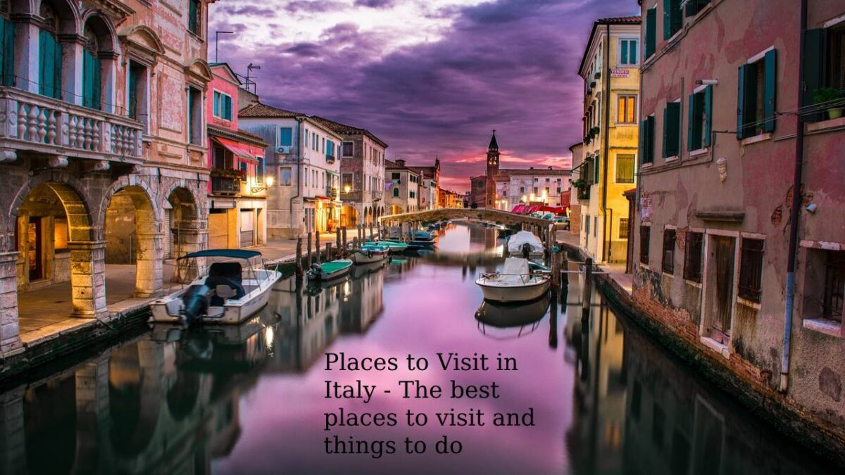 Places to Visit in Italy – The best places to visit and things to do