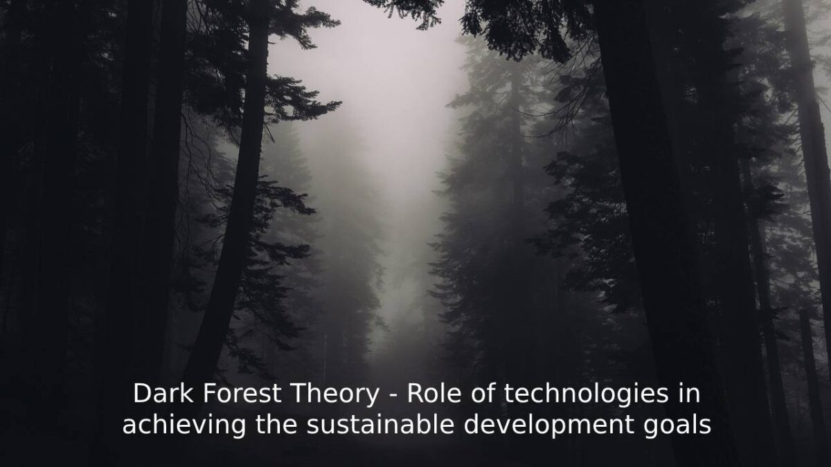 Dark Forest Theory – Role of technologies in achieving the sustainable development goals