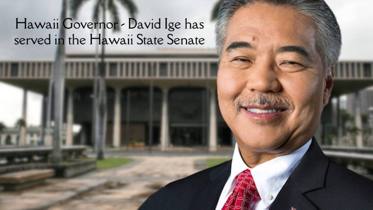 Hawaii Governor – David Ige has served in the Hawaii State Senate