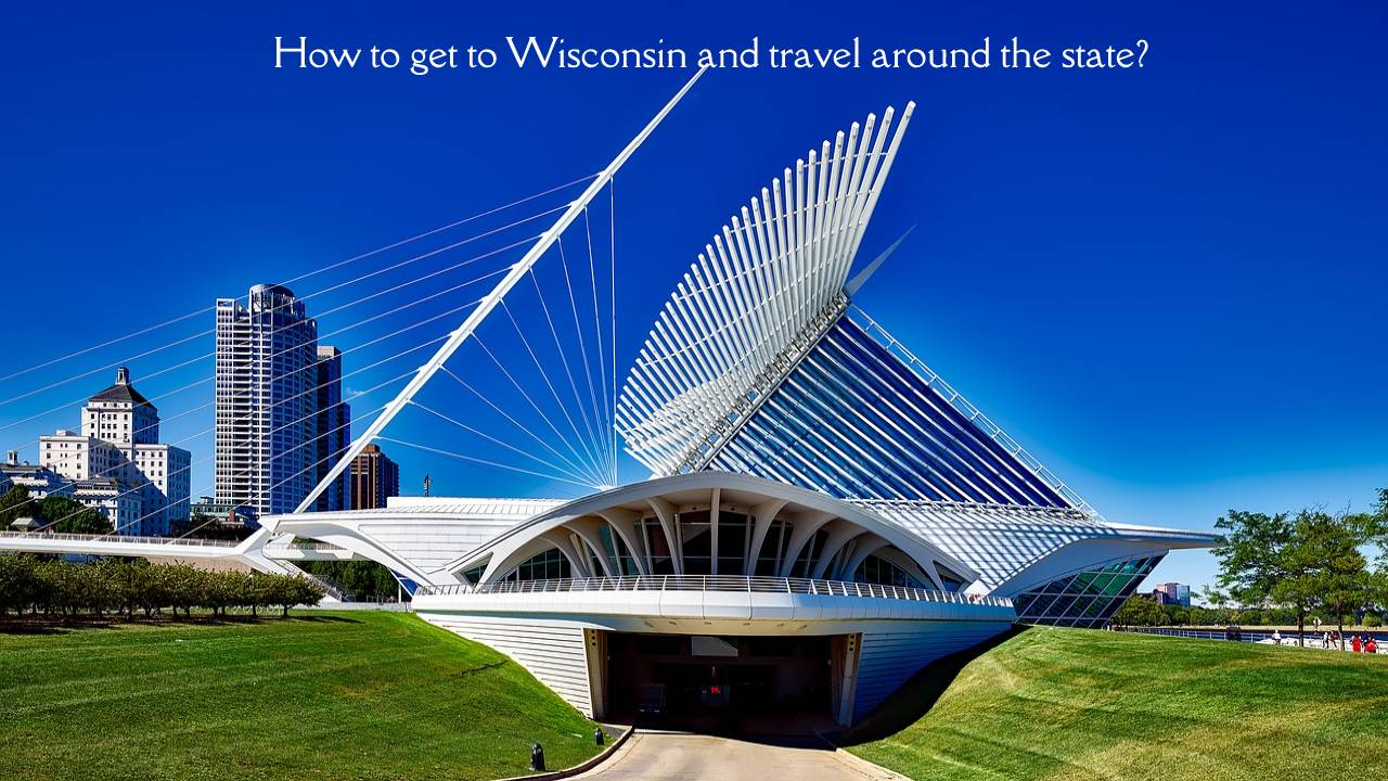 How to get to Wisconsin and travel around the state