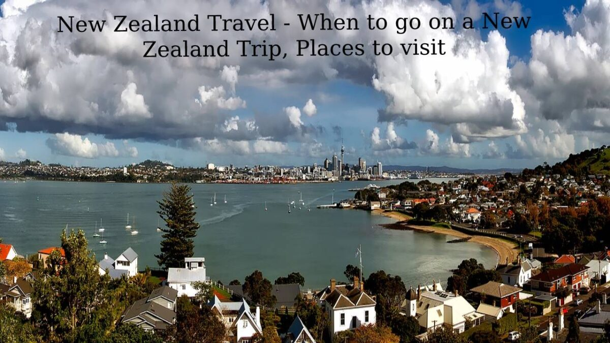 New Zealand Travel – When to go on a New Zealand Trip? Places to visit