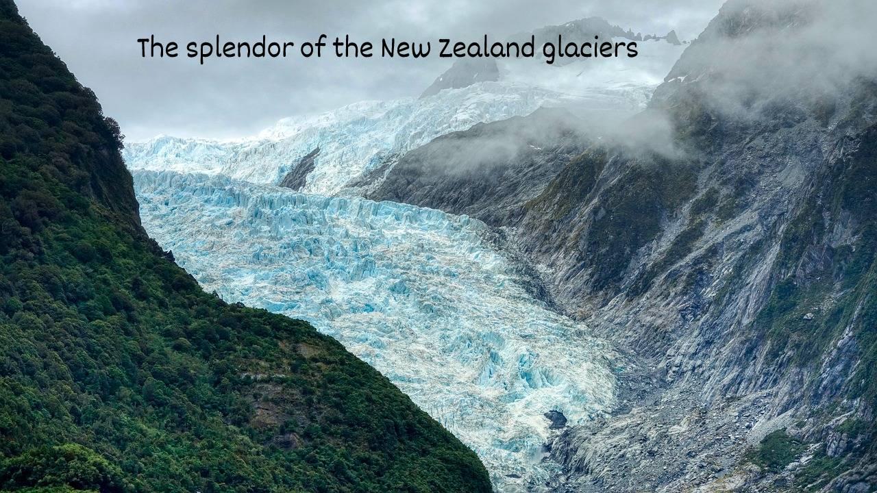 The splendor of the New Zealand glaciers
