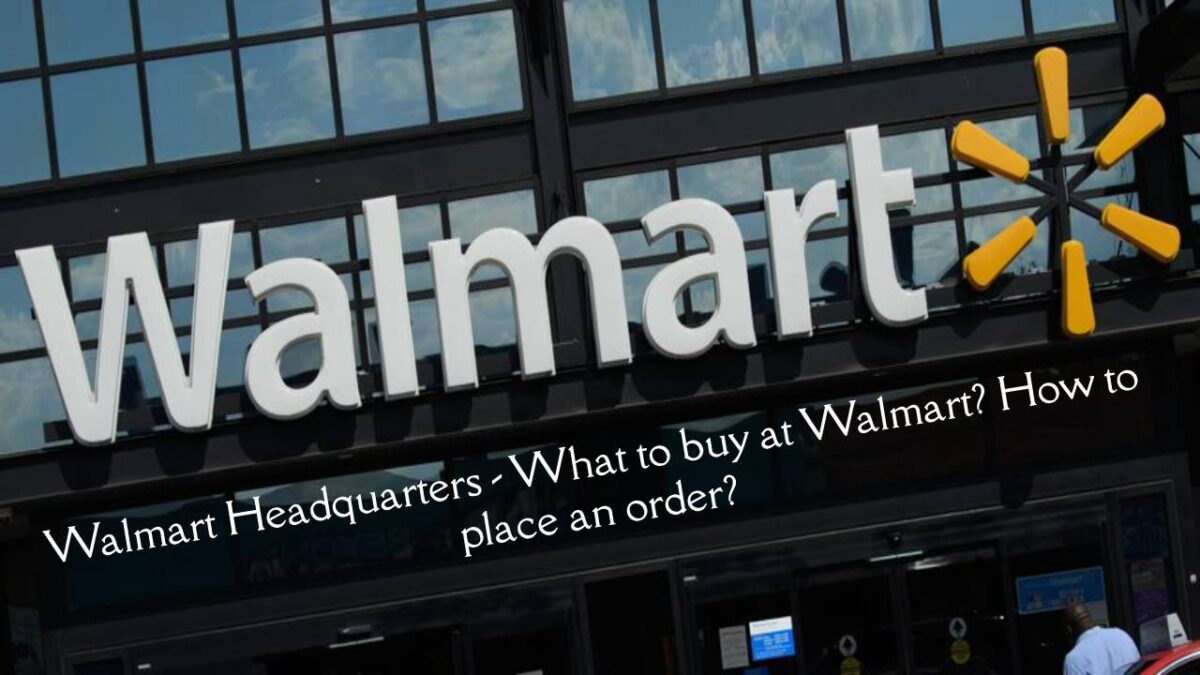 Walmart Headquarters – What to buy at Walmart? How to place an order?