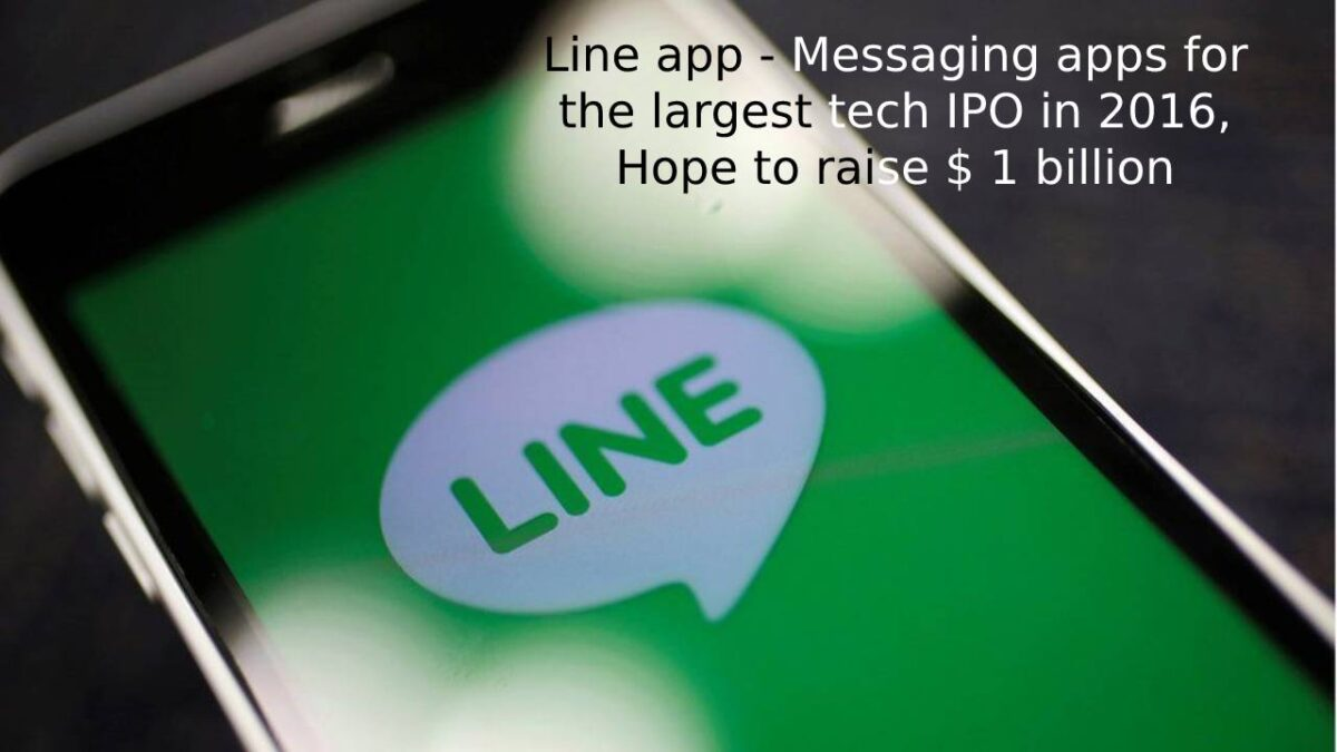 Line app – Messaging apps for the largest tech IPO in 2016, Hope to raise $ 1 billion