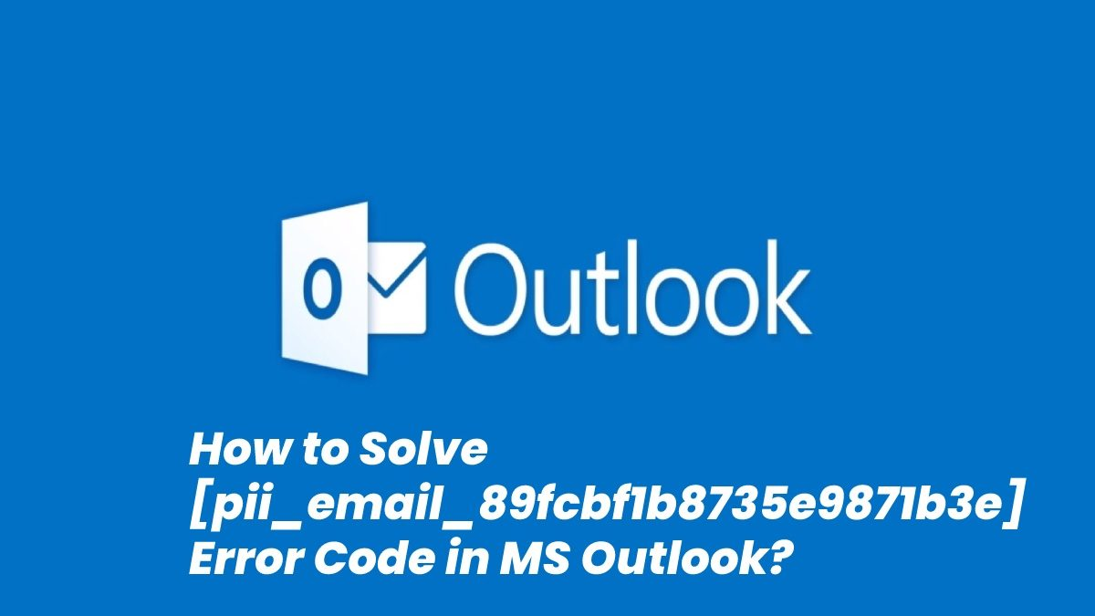How to Solve [pii_email_89fcbf1b8735e9871b3e] Error Code in MS Outlook?