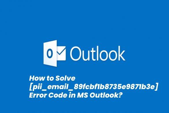 How to Solve [pii_email_89fcbf1b8735e9871b3e] Error Code in MS Outlook_