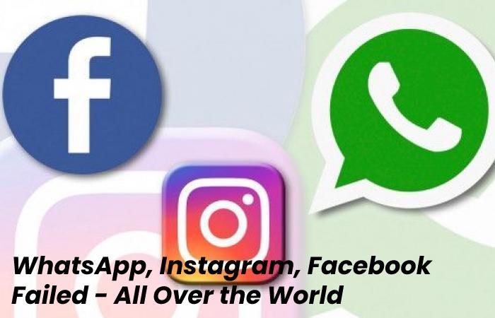 WhatsApp, Instagram, Facebook Failed